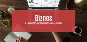 Jak zarabiać na pisaniu? 3 sprawdzone sposoby