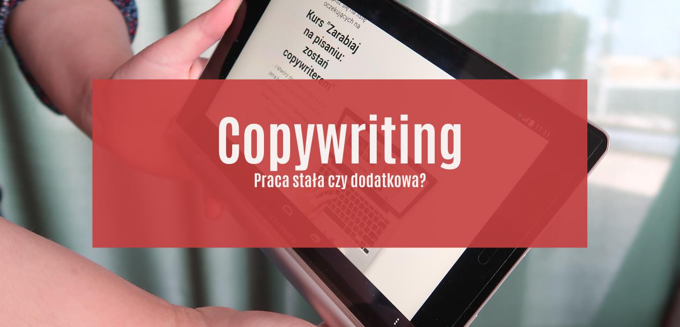 Copywriter – praca stała czy tylko dorywcza?
